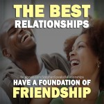 the best relationships have a foundation of friendship quote